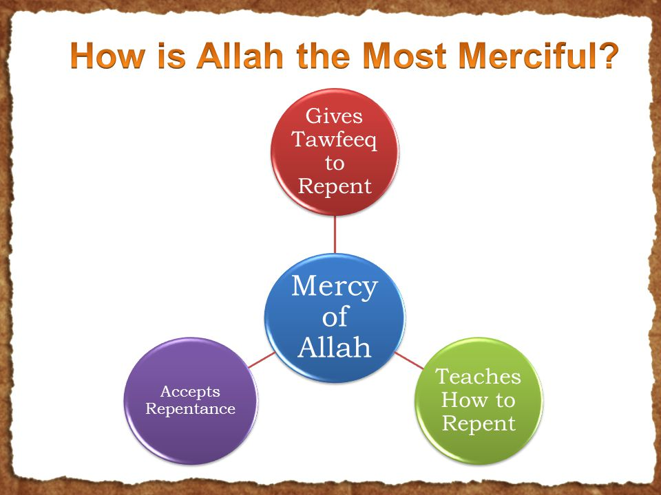 Mercy of Allah Gives Tawfeeq to Repent Teaches How to Repent Accepts Repentance