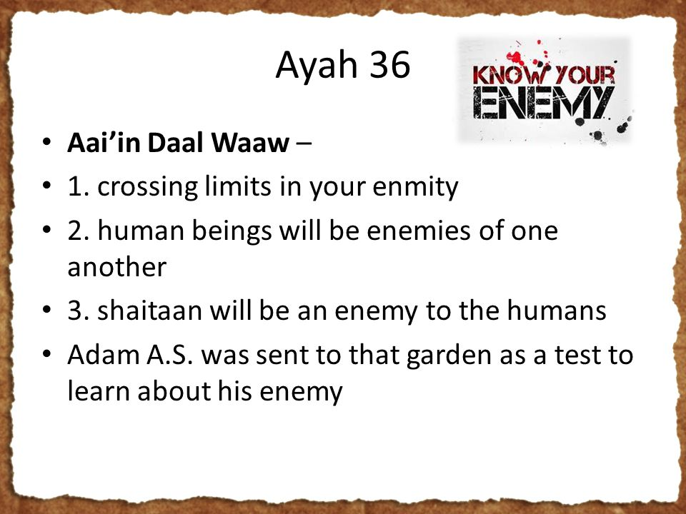 Ayah 36 Aai'in Daal Waaw – 1. crossing limits in your enmity 2.