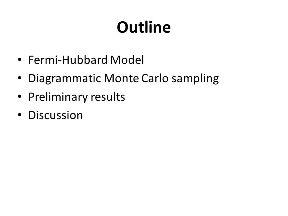 Outline Fermi-Hubbard Model Diagrammatic Monte Carlo sampling Preliminary results Discussion