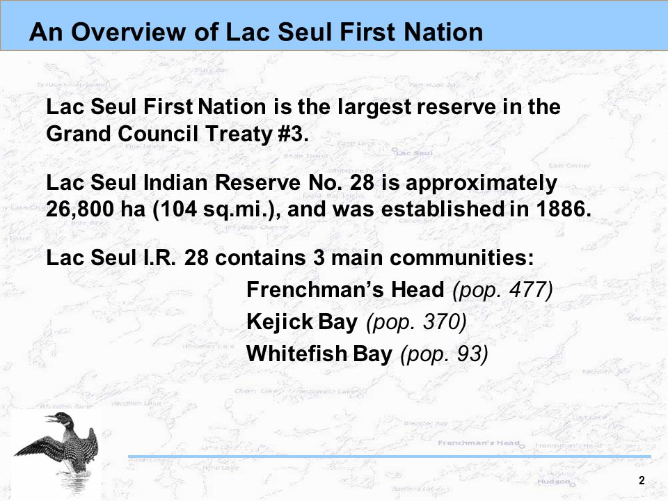 An Overview of Lac Seul First Nation Lac Seul First Nation is the largest reserve in the Grand Council Treaty #3.