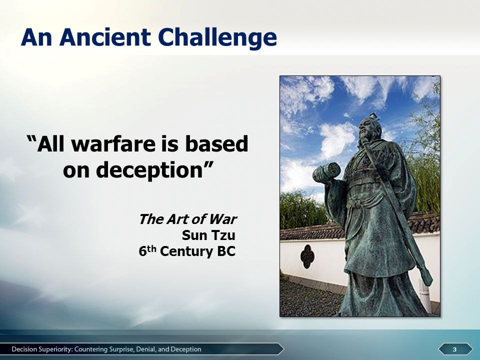 An Ancient Challenge 3 All warfare is based on deception The Art of War Sun Tzu 6 th Century BC