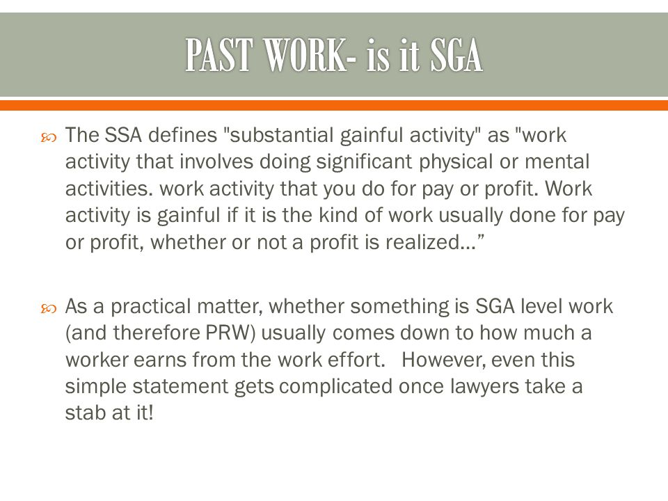  The SSA defines substantial gainful activity as work activity that involves doing significant physical or mental activities.
