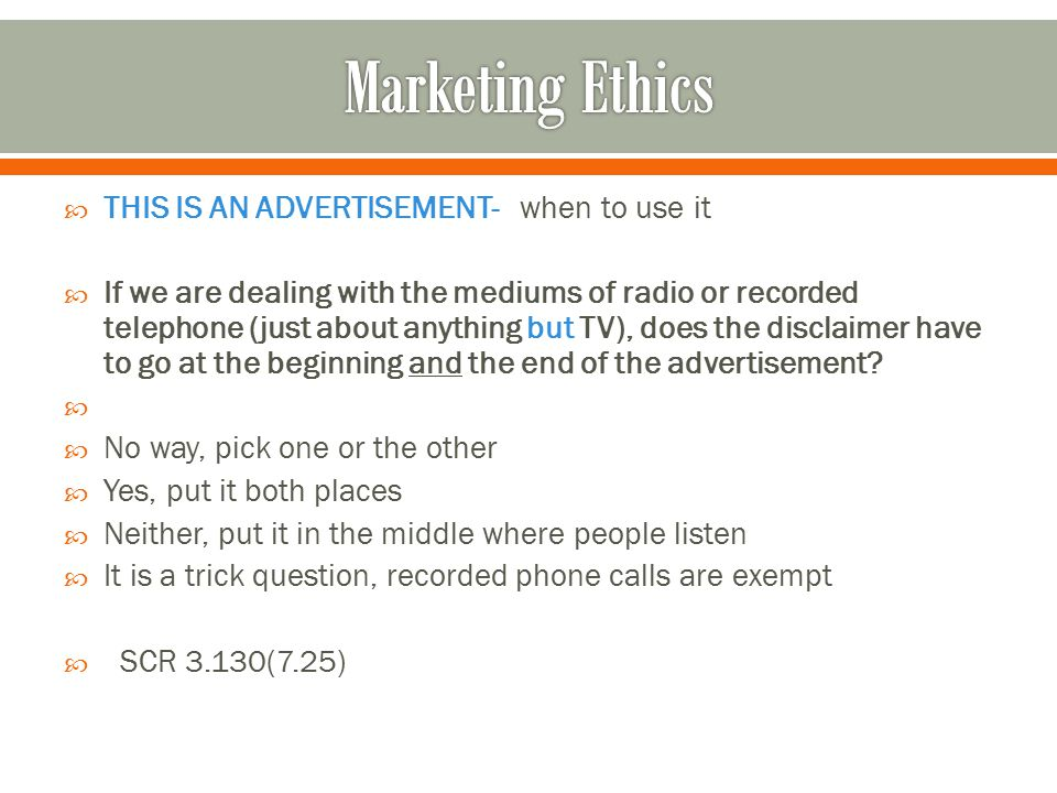  THIS IS AN ADVERTISEMENT- when to use it  If we are dealing with the mediums of radio or recorded telephone (just about anything but TV), does the disclaimer have to go at the beginning and the end of the advertisement.