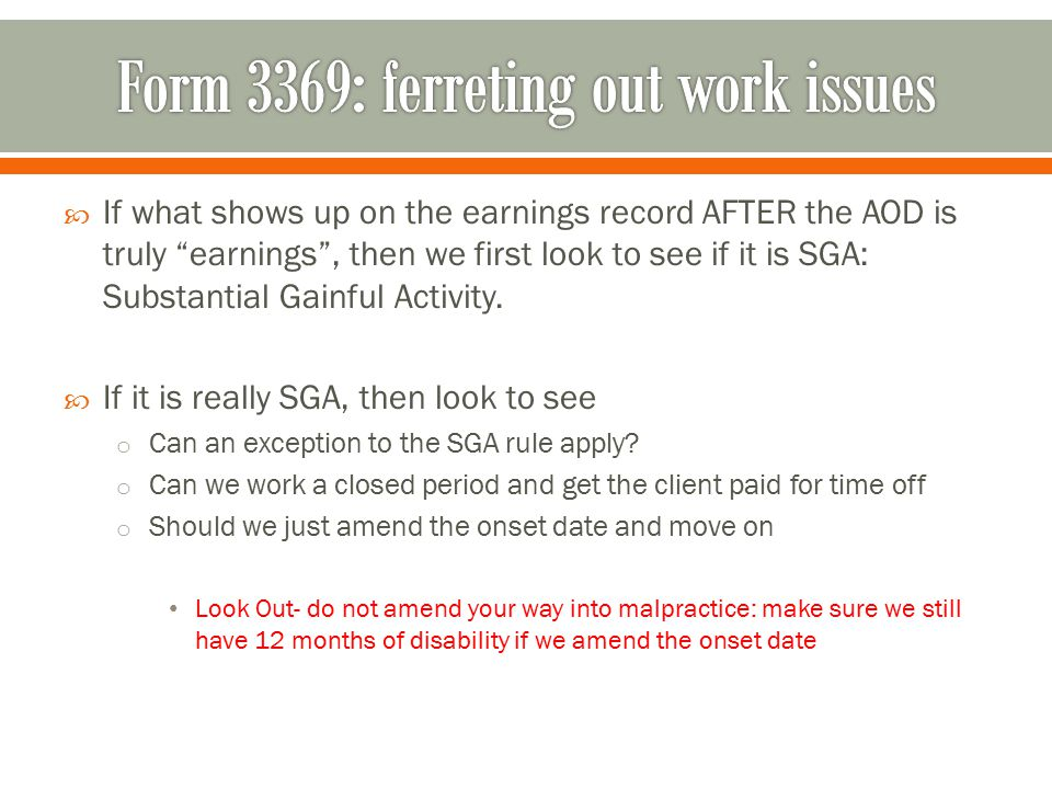  If what shows up on the earnings record AFTER the AOD is truly earnings , then we first look to see if it is SGA: Substantial Gainful Activity.