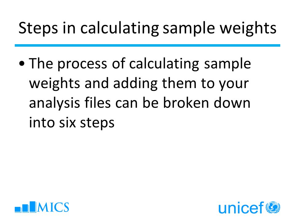 Steps in calculating sample weights The process of calculating sample weights and adding them to your analysis files can be broken down into six steps