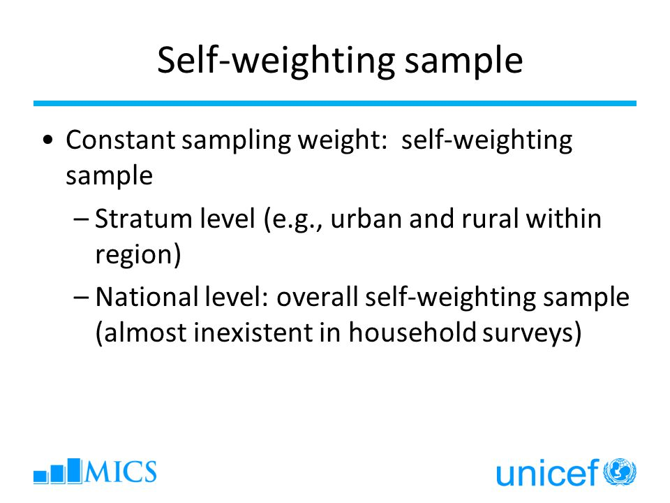 Self-weighting sample Constant sampling weight: self-weighting sample –Stratum level (e.g., urban and rural within region) –National level: overall se