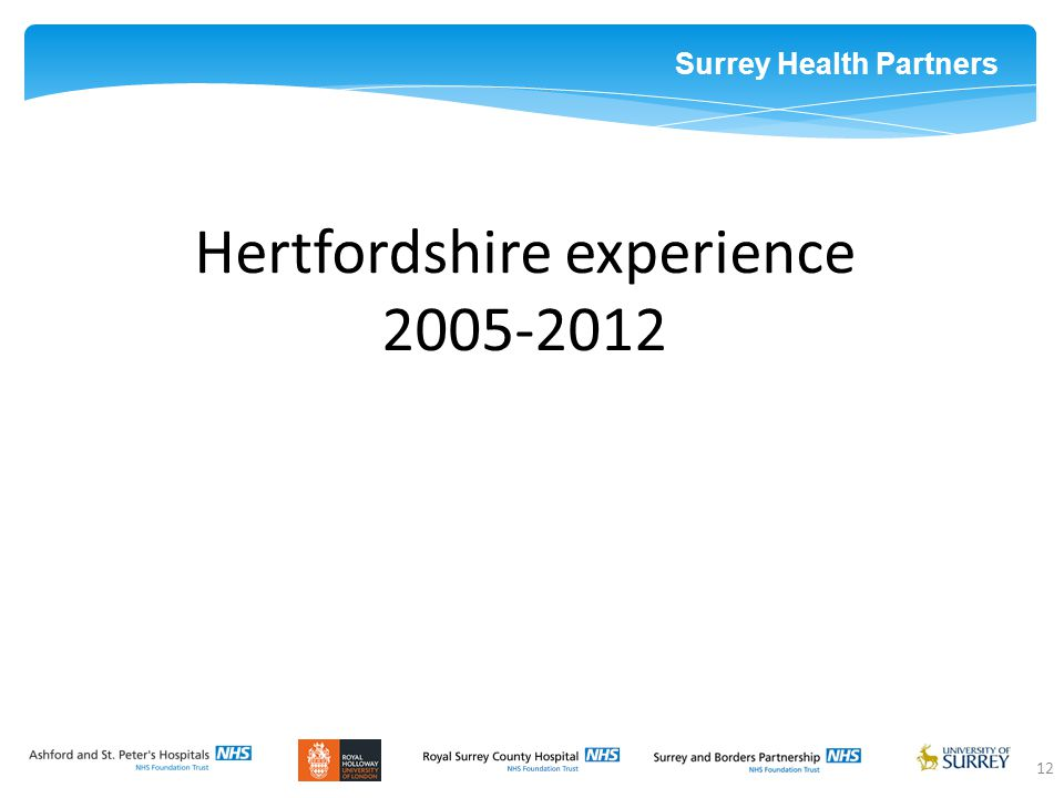 Surrey Health Partners 12 Hertfordshire experience 2005-2012