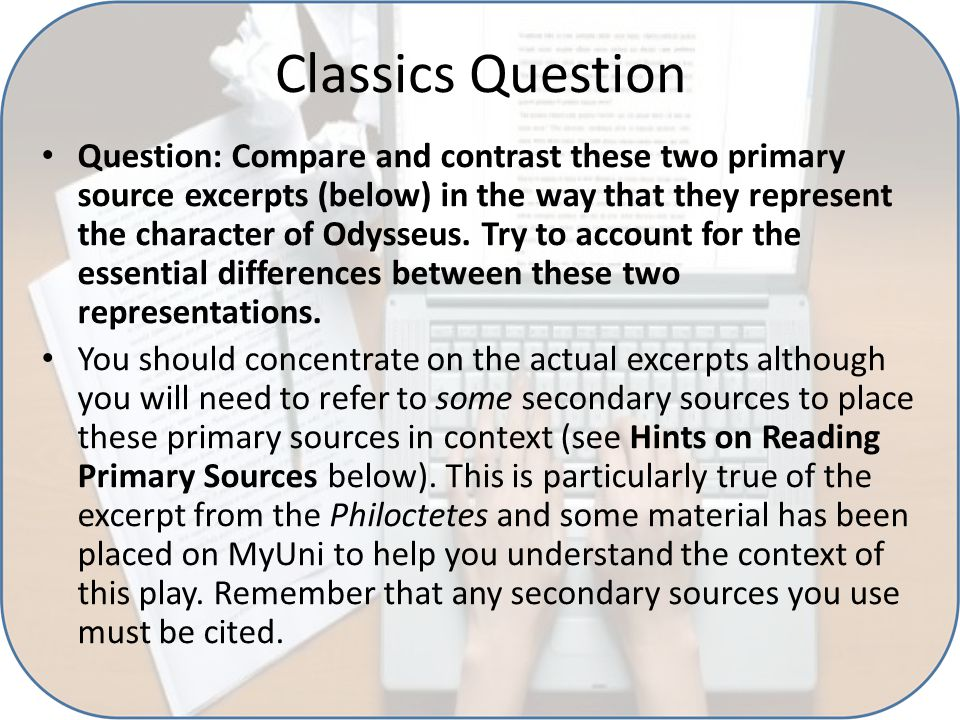 Classics Question Question: Compare and contrast these two primary source excerpts (below) in the way that they represent the character of Odysseus. T