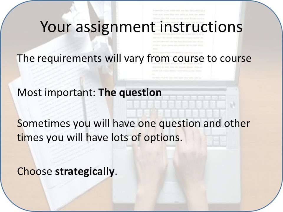 Your assignment instructions Also important: The further instructions Word count Sources, number and referencing style How and when to submit it Marking criteria / rubric Any further tips about what to include in your essay / assignment