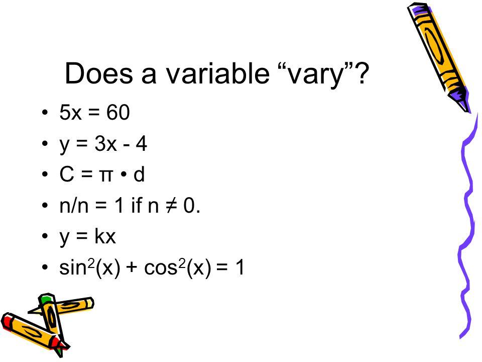 Does a variable vary . 5x = 60 y = 3x - 4 C = π d n/n = 1 if n ≠ 0.