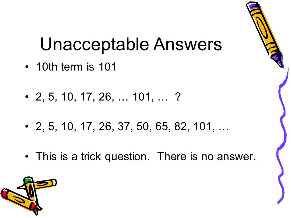Unacceptable Answers 10th term is 101 2, 5, 10, 17, 26, … 101, … .