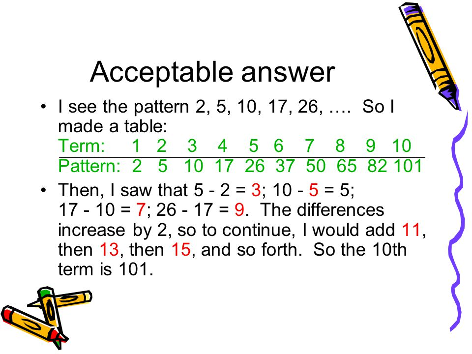 Acceptable answer I see the pattern 2, 5, 10, 17, 26, ….