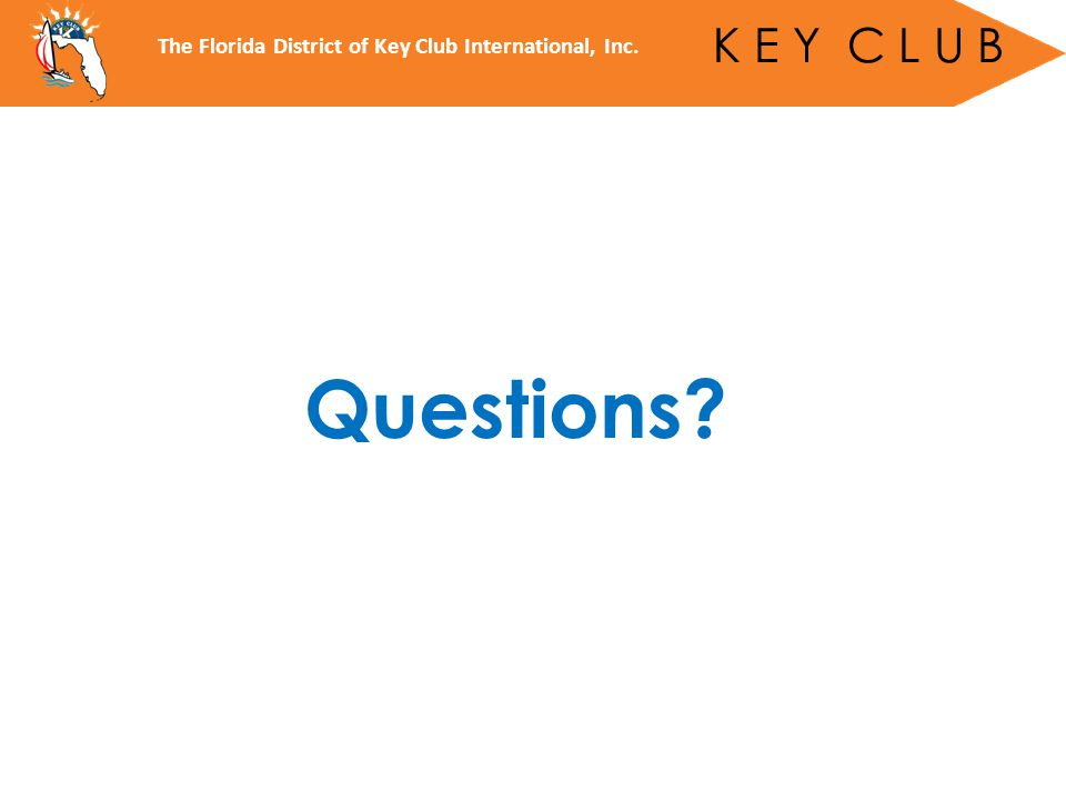 Questions The Florida District of Key Club International, Inc. K E Y C L U B