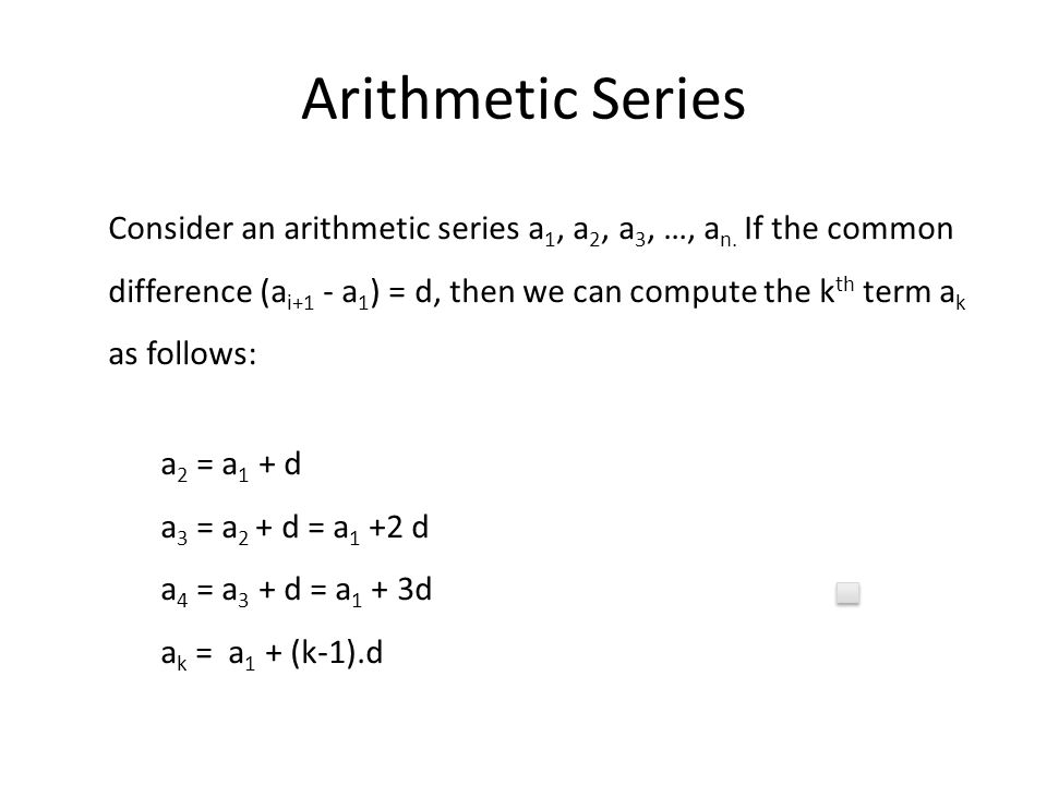 Arithmetic Series Consider an arithmetic series a 1, a 2, a 3, …, a n.