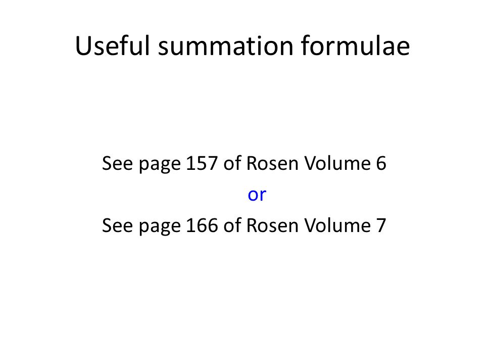 Useful summation formulae See page 157 of Rosen Volume 6 or See page 166 of Rosen Volume 7