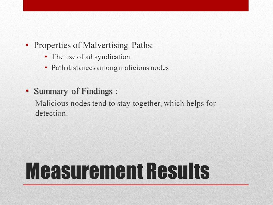 Measurement Results Properties of Malvertising Paths: The use of ad syndication Path distances among malicious nodes Summary of Findings Summary of Fi