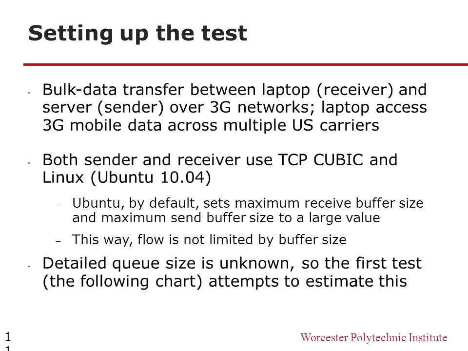 Worcester Polytechnic Institute Setting up the test 11 Bulk-data transfer between laptop (receiver) and server (sender) over 3G networks; laptop acces