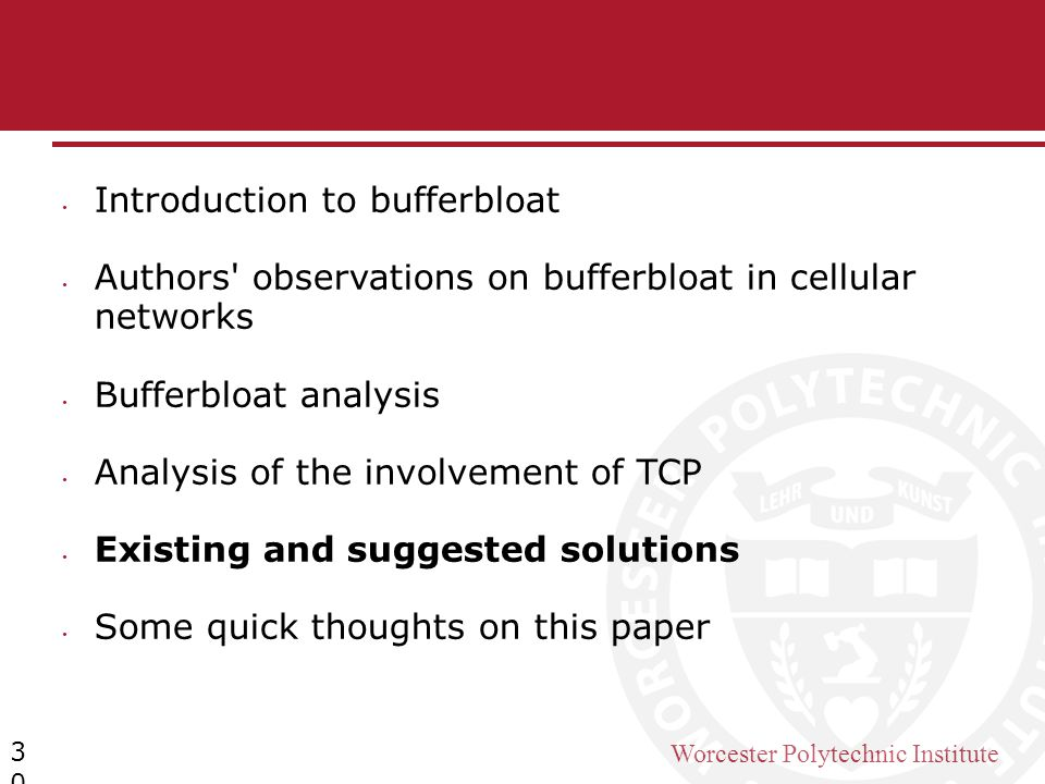 Worcester Polytechnic Institute 30 Introduction to bufferbloat Authors' observations on bufferbloat in cellular networks Bufferbloat analysis Analysis