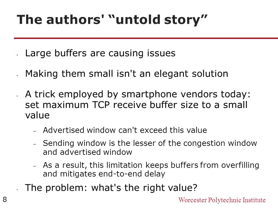 "Worcester Polytechnic Institute The authors' ""untold story"" Large buffers are causing issues Making them small isn't an elegant solution A trick emplo"