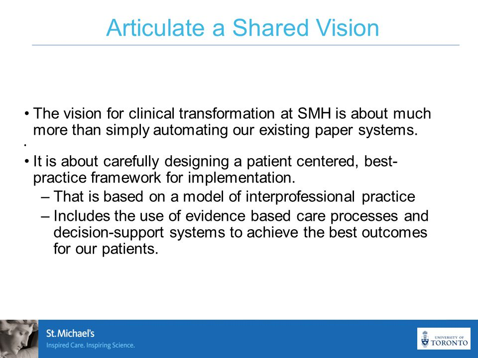 Articulate a Shared Vision The vision for clinical transformation at SMH is about much more than simply automating our existing paper systems.