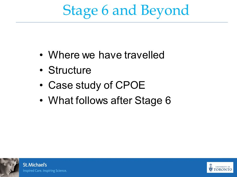 Stage 6 and Beyond Where we have travelled Structure Case study of CPOE What follows after Stage 6