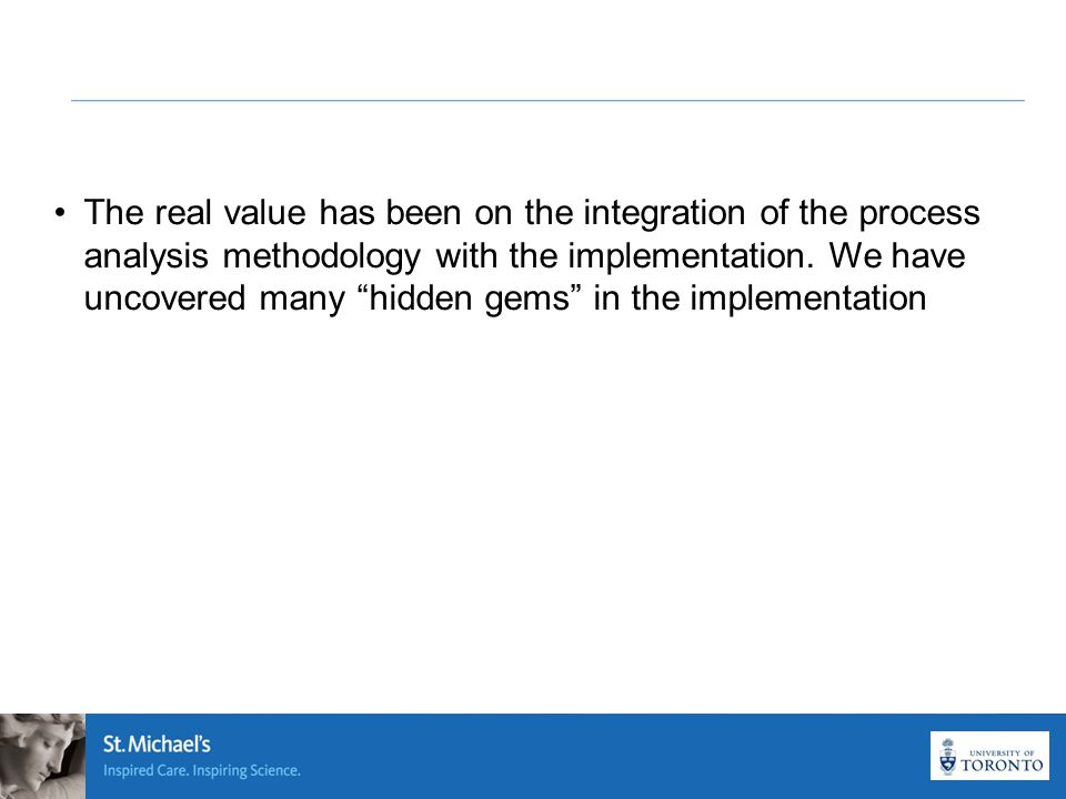The real value has been on the integration of the process analysis methodology with the implementation.