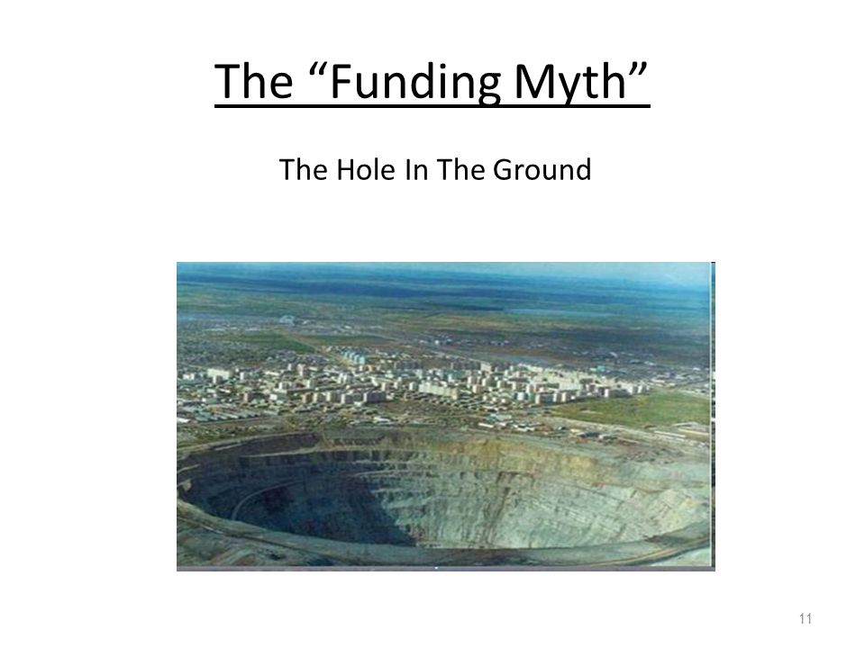 "The ""Funding Myth"" 11 The Hole In The Ground"