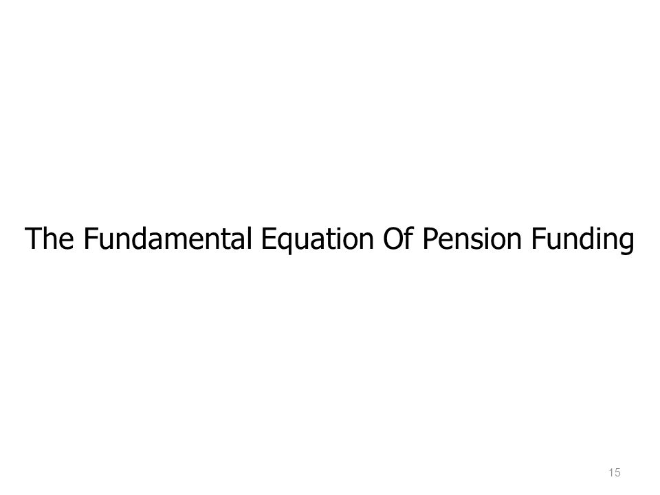 The Fundamental Equation Of Pension Funding 15