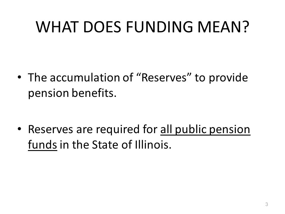 WHAT DOES FUNDING MEAN. The accumulation of Reserves to provide pension benefits.
