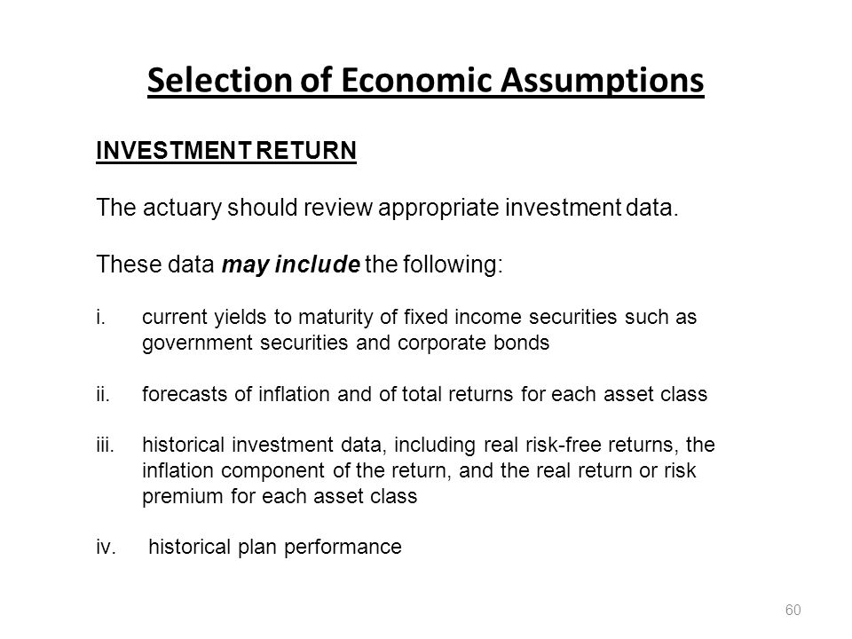 Selection of Economic Assumptions 60 INVESTMENT RETURN The actuary should review appropriate investment data.