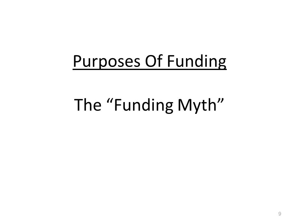 "Purposes Of Funding The ""Funding Myth"" 9"