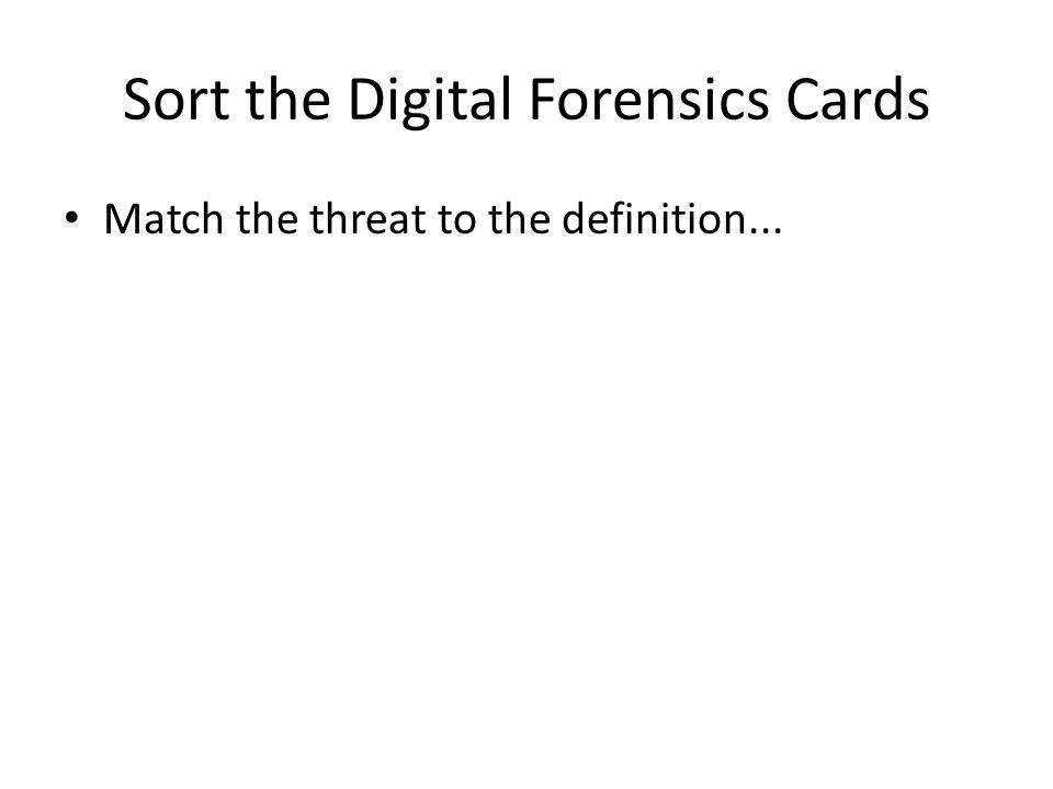 Sort the Digital Forensics Cards Match the threat to the definition...