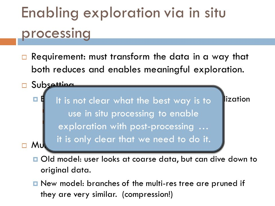 Enabling exploration via in situ processing  Requirement: must transform the data in a way that both reduces and enables meaningful exploration.