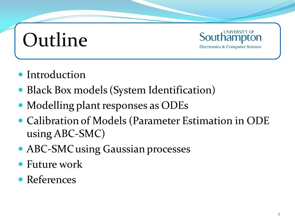 Outline Introduction Black Box models (System Identification) Modelling plant responses as ODEs Calibration of Models (Parameter Estimation in ODE usi