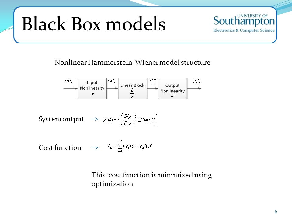 Black Box models 6 Nonlinear Hammerstein-Wiener model structure System output Cost function This cost function is minimized using optimization