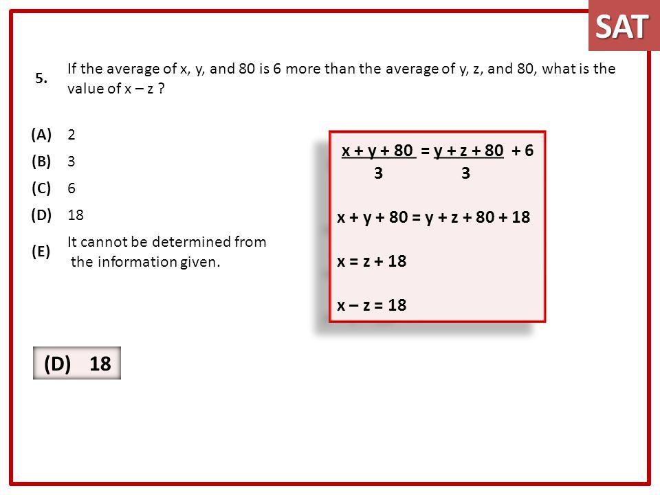 5. If the average of x, y, and 80 is 6 more than the average of y, z, and 80, what is the value of x – z ? (A)2 (B)3 (C)6 (D)18 (E) It cannot be deter