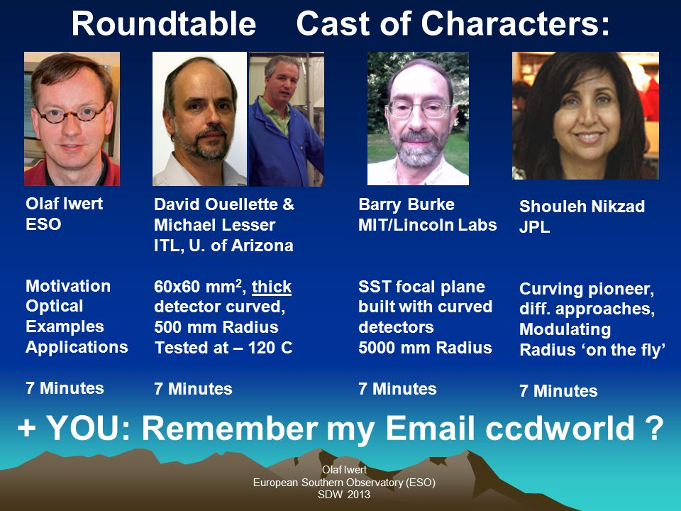 Olaf Iwert European Southern Observatory (ESO) SDW 2013 Roundtable Cast of Characters: + YOU: Remember my Email ccdworld ? David Ouellette & Michael L