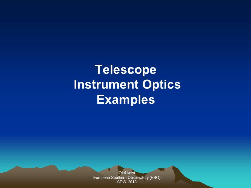 Olaf Iwert European Southern Observatory (ESO) SDW 2013 Telescope Instrument Optics Examples