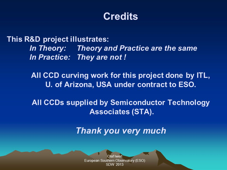 Olaf Iwert European Southern Observatory (ESO) SDW 2013 Credits This R&D project illustrates: In Theory: Theory and Practice are the same In Practice: They are not .