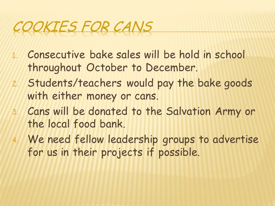 1. Consecutive bake sales will be hold in school throughout October to December. 2. Students/teachers would pay the bake goods with either money or ca