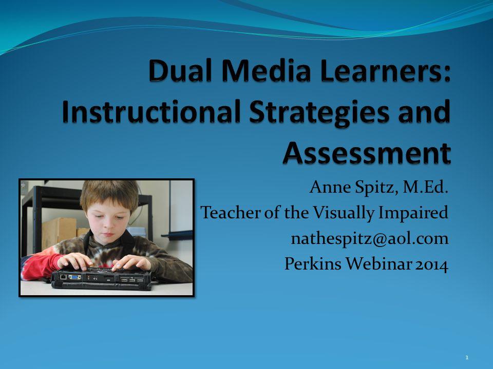 Anne Spitz, M.Ed. Teacher of the Visually Impaired nathespitz@aol.com Perkins Webinar 2014 1