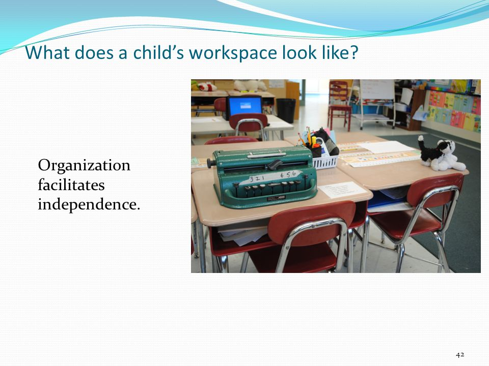 Organization facilitates independence. What does a child's workspace look like 42