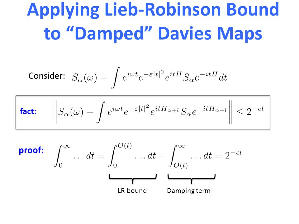 Applying Lieb-Robinson Bound to Damped Davies Maps Consider: fact: proof: LR bound Damping term