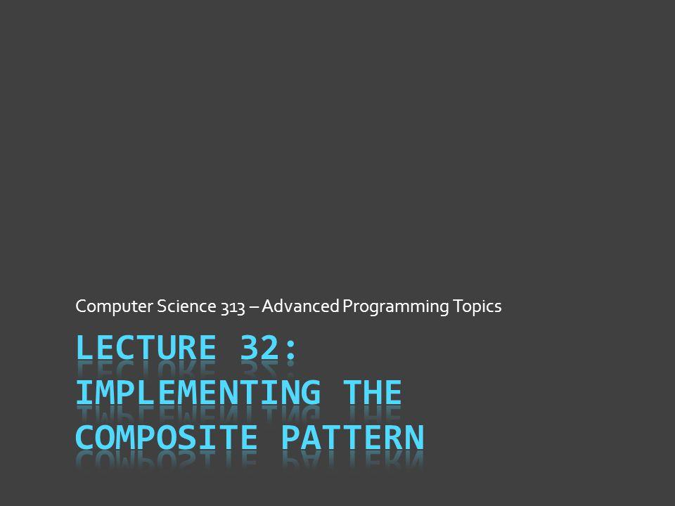 Computer Science 313 – Advanced Programming Topics