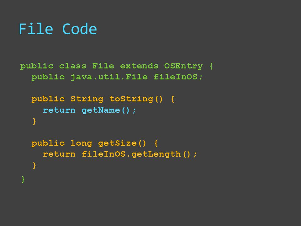 File Code public class File extends OSEntry { public java.util.File fileInOS; public String toString() { return getName(); } public long getSize() { r