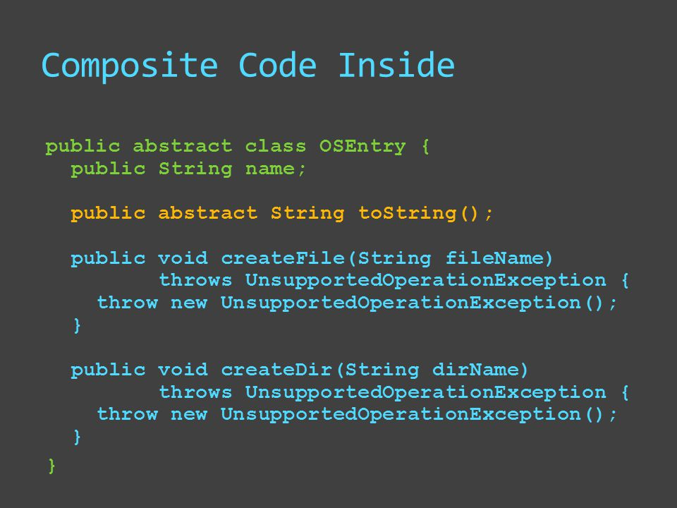 Composite Code Inside public abstract class OSEntry { public String name; public abstract String toString(); public void createFile(String fileName) t