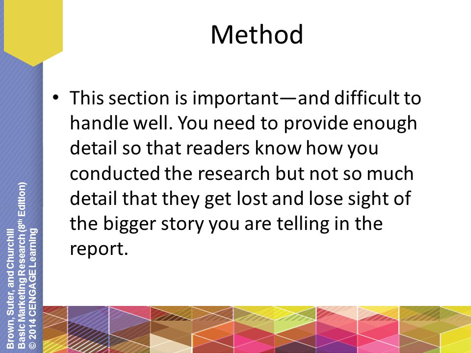 Brown, Suter, and Churchill Basic Marketing Research (8 th Edition) © 2014 CENGAGE Learning Method This section is important—and difficult to handle w