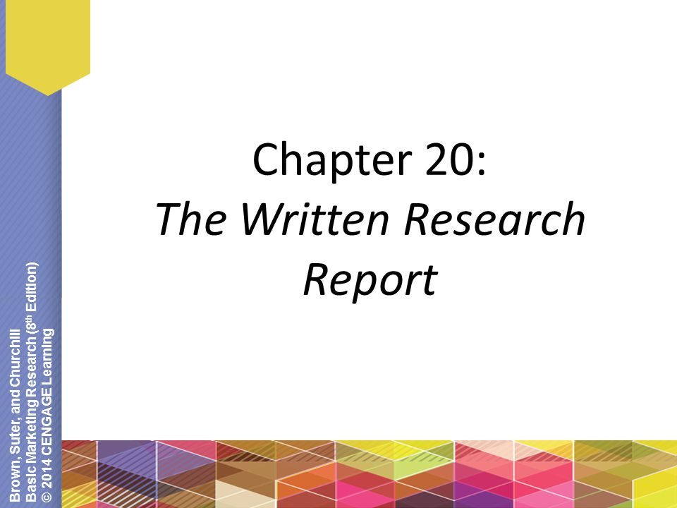 Brown, Suter, and Churchill Basic Marketing Research (8 th Edition) © 2014 CENGAGE Learning Research reports are evaluated based on one fundamental issue: How well do they communicate with the reader.