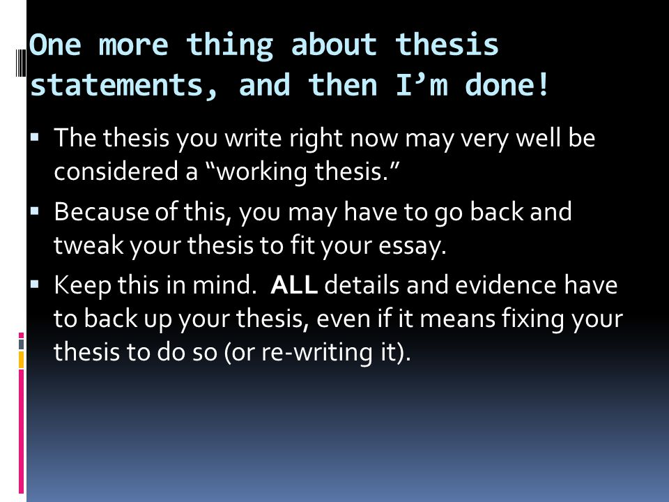 One more thing about thesis statements, and then I'm done.