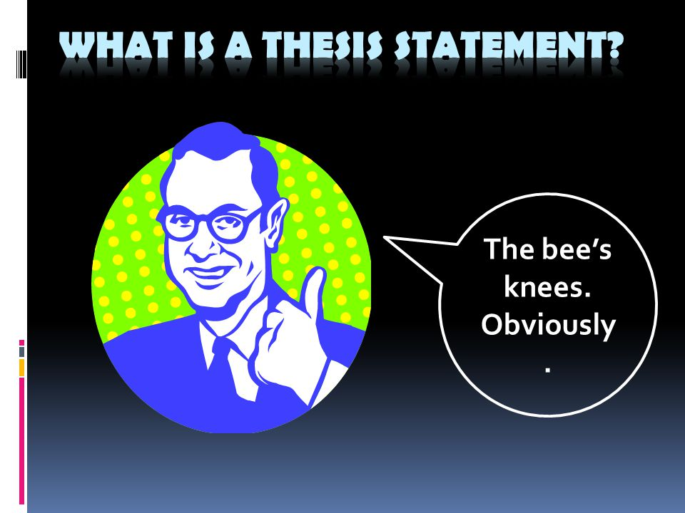 Your Thesis  At the end of your intro paragraph, you need to have the thesis, or the point that your paper is trying to prove.